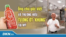 Ông chủ gốc Việt và thương hiệu tương ớt 'khủng' tại Mỹ: Chưa từng chi một đồng nào cho quảng cáo
