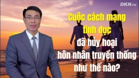 Cuộc cách mạng tình dục đã hủy hoại hôn nhân truyền thống như thế nào?