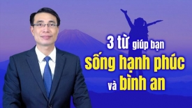 3 từ giúp bạn sống hạnh phúc và bình an
