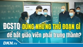 ĐCSTQ dùng những thủ đoạn gì để bắt giáo viên phải trung thành?